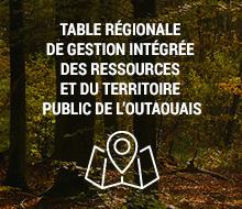 TABLE RÉGIONALE DE GESTION INTÉGRÉE DES RESSOURCES  ET DU TERRITOIRE PUBLIC DE L'OUTAOUAIS